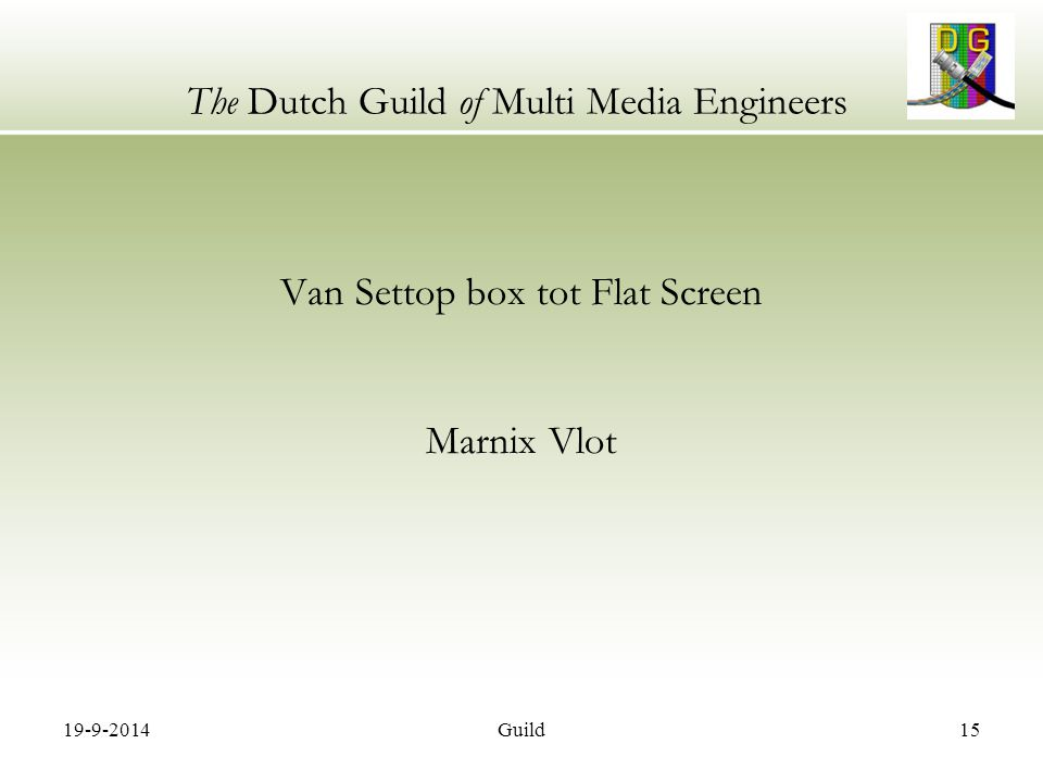 19-9-2014Guild15 The Dutch Guild of Multi Media Engineers Van Settop box tot Flat Screen Marnix Vlot