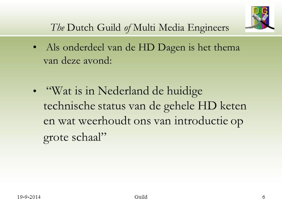 "19-9-2014Guild6 The Dutch Guild of Multi Media Engineers Als onderdeel van de HD Dagen is het thema van deze avond: ""Wat is in Nederland de huidige te"