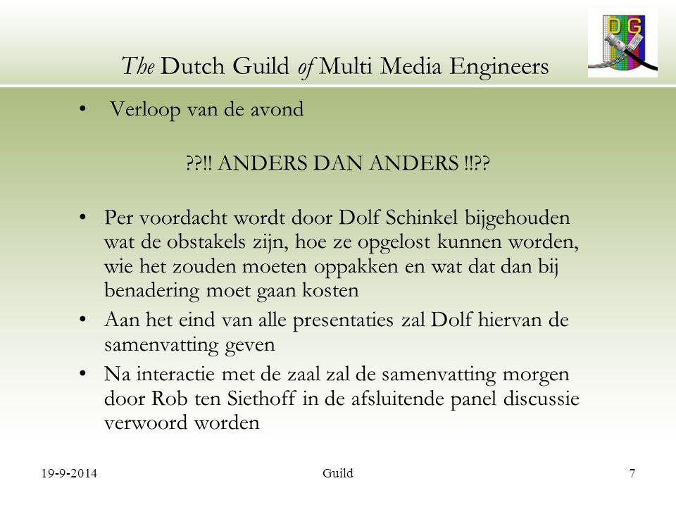 19-9-2014Guild18 The Dutch Guild of Multi Media Engineers Programma 19:30 – 20:00 Inloop 20:00 – 20:05 Ontvangst en programma overzicht Rob ten Siethoff 20:05 – 20:15 Status Metadata project Ellen MulderDigiframe 20:15 – 20:20 Introductie HD sprekers Rob ten Siethoff 20:20 – 20:40 HD productie, zijn we er praktisch klaar voor.