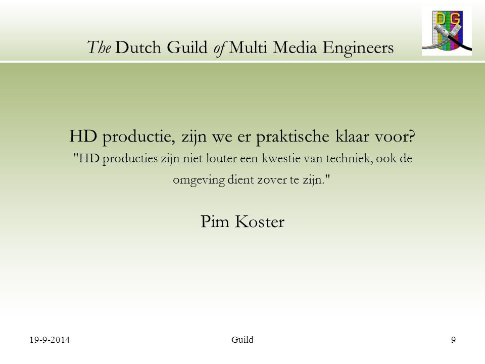 19-9-2014Guild9 The Dutch Guild of Multi Media Engineers HD productie, zijn we er praktische klaar voor.