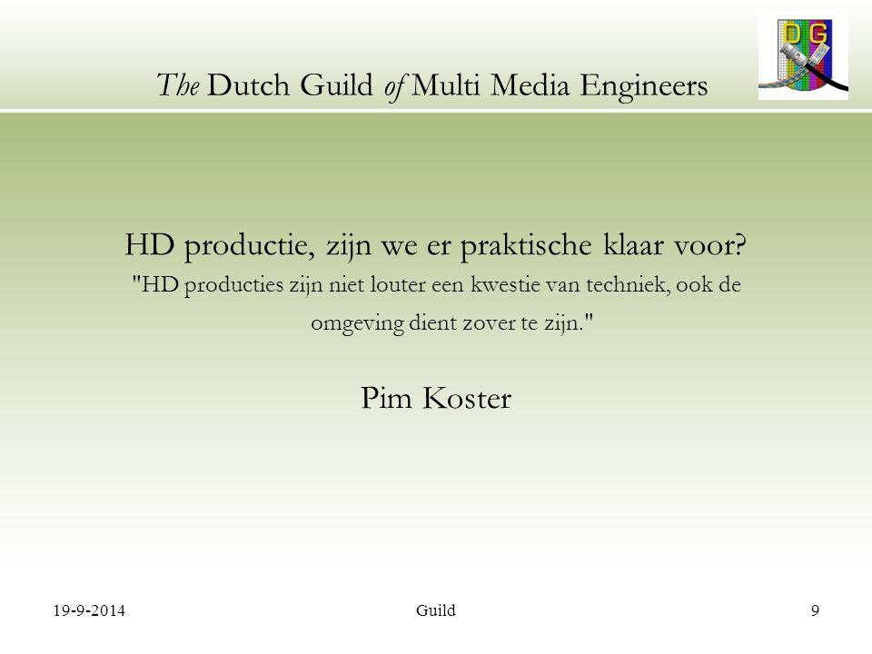 19-9-2014Guild10 The Dutch Guild of Multi Media Engineers Programma 19:30 – 20:00 Inloop 20:00 – 20:05 Ontvangst en programma overzicht Rob ten Siethoff 20:05 – 20:15 Status Metadata project Ellen MulderDigiframe 20:15 – 20:20 Introductie HD sprekers Rob ten Siethoff 20:20 – 20:40 HD productie, zijn we er praktisch klaar voor.