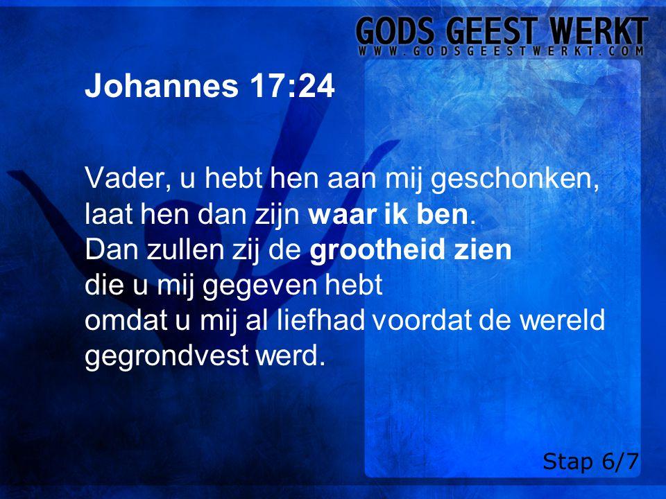 Johannes 17:24 Vader, u hebt hen aan mij geschonken, laat hen dan zijn waar ik ben.