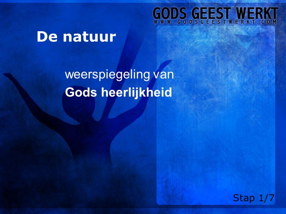 De natuur weerspiegeling van Gods heerlijkheid Stap 1/7