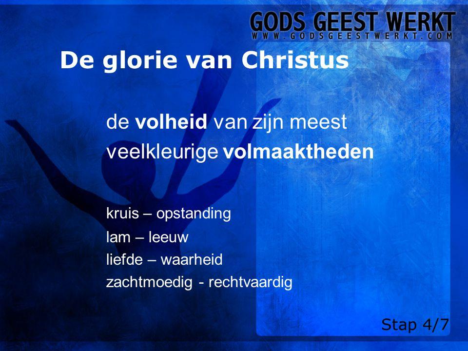 De glorie van Christus de volheid van zijn meest veelkleurige volmaaktheden kruis – opstanding lam – leeuw liefde – waarheid zachtmoedig - rechtvaardig Stap 4/7