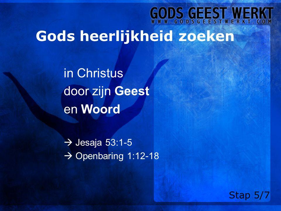 Gods heerlijkheid zoeken in Christus door zijn Geest en Woord  Jesaja 53:1-5  Openbaring 1:12-18 Stap 5/7