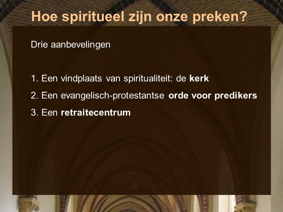 Hoe spiritueel zijn onze preken? Drie aanbevelingen 1.Een vindplaats van spiritualiteit: de kerk 2.Een evangelisch-protestantse orde voor predikers 3.