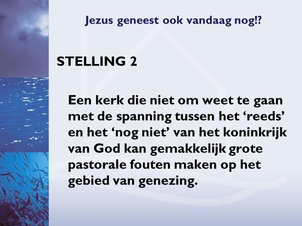 STELLING 2 Een kerk die niet om weet te gaan met de spanning tussen het 'reeds' en het 'nog niet' van het koninkrijk van God kan gemakkelijk grote pastorale fouten maken op het gebied van genezing.