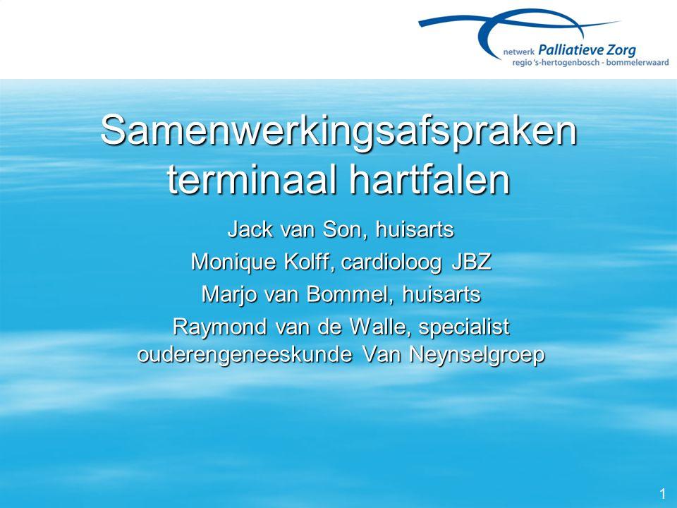 Samenwerkingsafspraken terminaal hartfalen Jack van Son, huisarts Monique Kolff, cardioloog JBZ Marjo van Bommel, huisarts Raymond van de Walle, speci