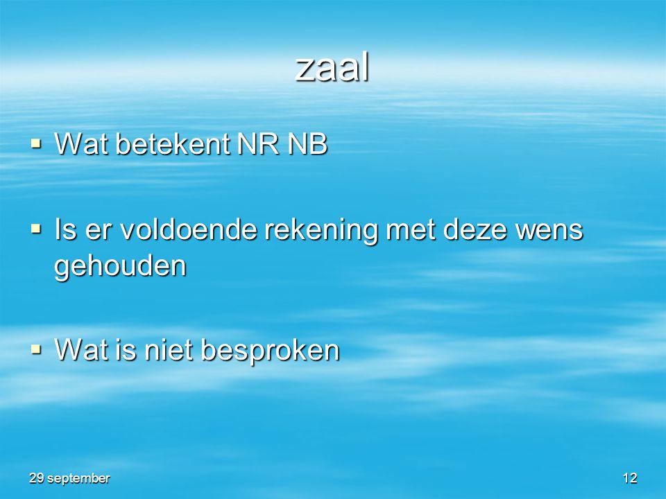 zaal  Wat betekent NR NB  Is er voldoende rekening met deze wens gehouden  Wat is niet besproken 29 september12