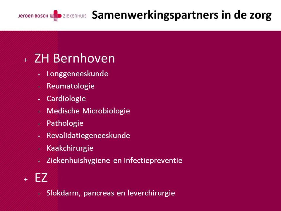 Samenwerkingspartners in de zorg + ZH Bernhoven + Longgeneeskunde + Reumatologie + Cardiologie + Medische Microbiologie + Pathologie + Revalidatiegeneeskunde + Kaakchirurgie + Ziekenhuishygiene en Infectiepreventie + EZ + Slokdarm, pancreas en leverchirurgie