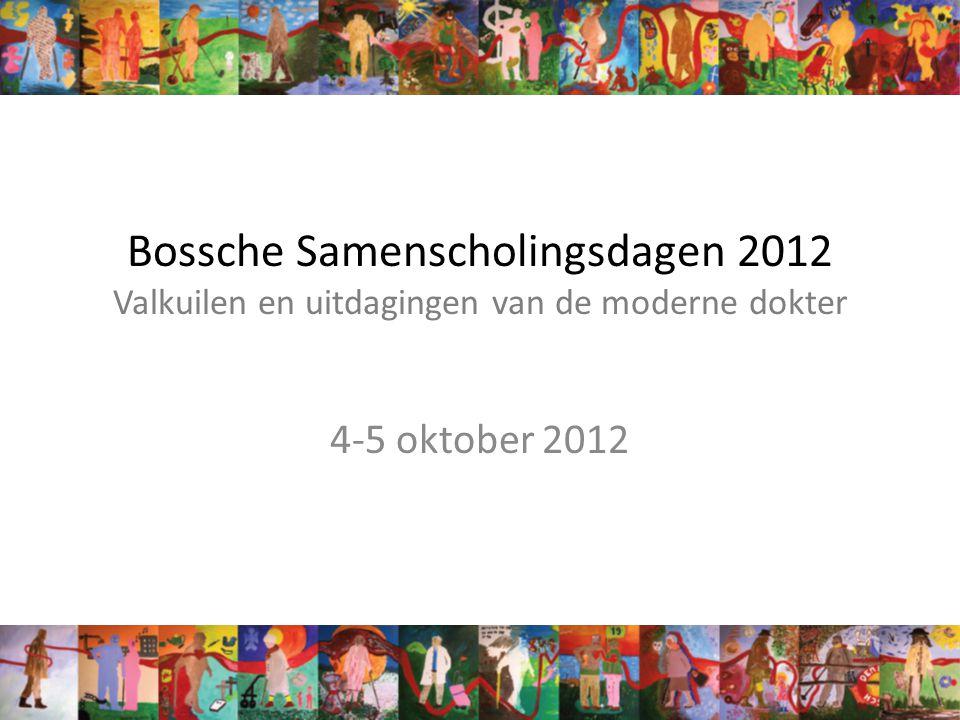 Bossche Samenscholingsdagen 2012 Valkuilen en uitdagingen van de moderne dokter 4-5 oktober 2012
