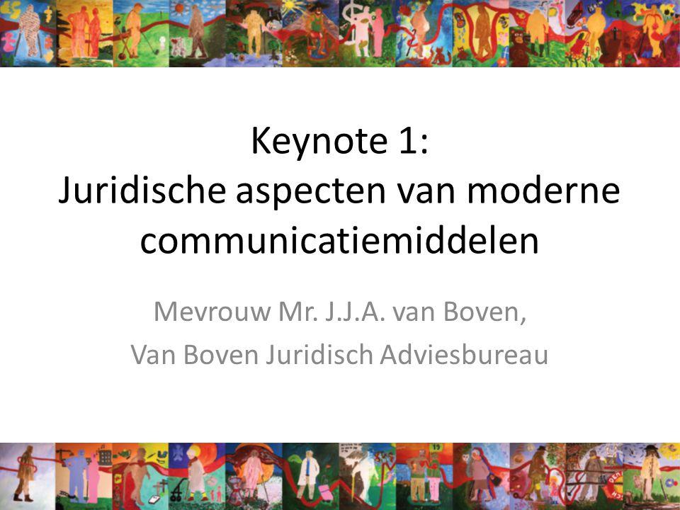 Keynote 1: Juridische aspecten van moderne communicatiemiddelen Mevrouw Mr.