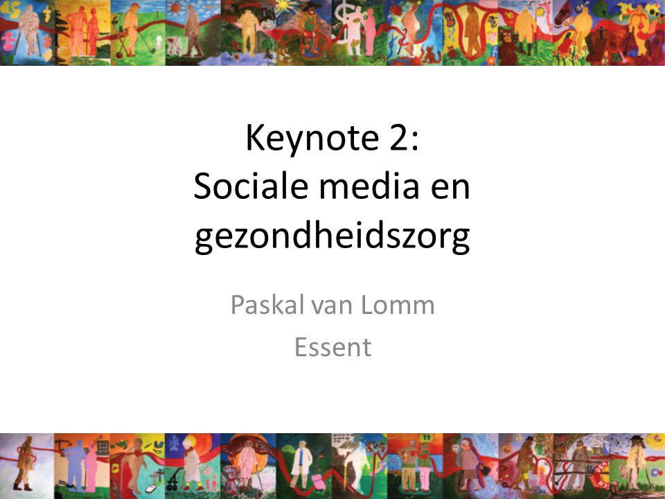 Keynote 2: Sociale media en gezondheidszorg Paskal van Lomm Essent