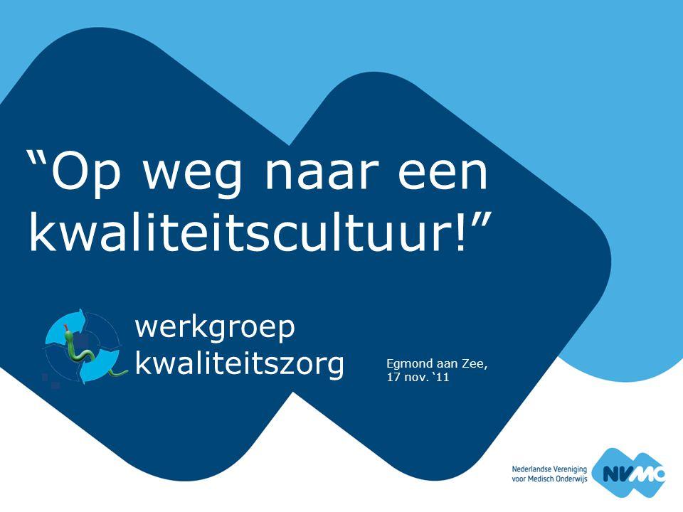 Op weg naar een kwaliteitscultuur! werkgroep kwaliteitszorg Egmond aan Zee, 17 nov. '11