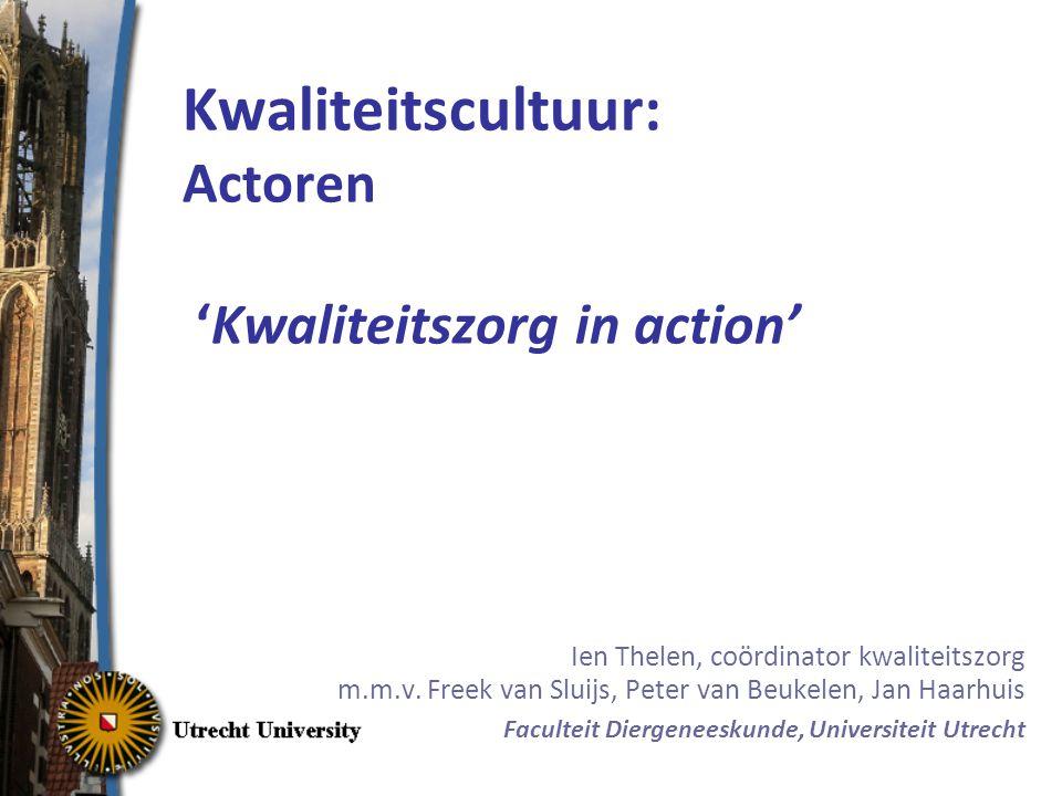 Kwaliteitscultuur: Actoren 'Kwaliteitszorg in action' Ien Thelen, coördinator kwaliteitszorg m.m.v.