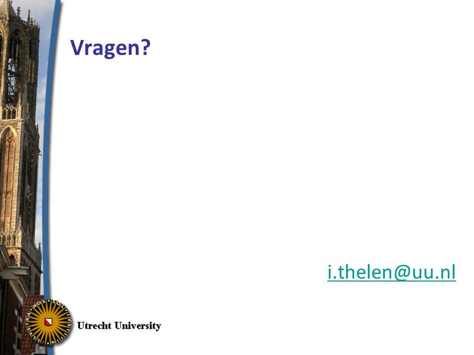 Vragen? i.thelen@uu.nl