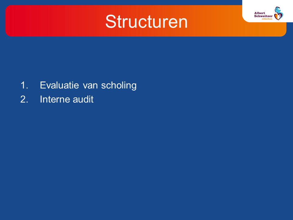 Structuren 1.Evaluatie van scholing 2.Interne audit