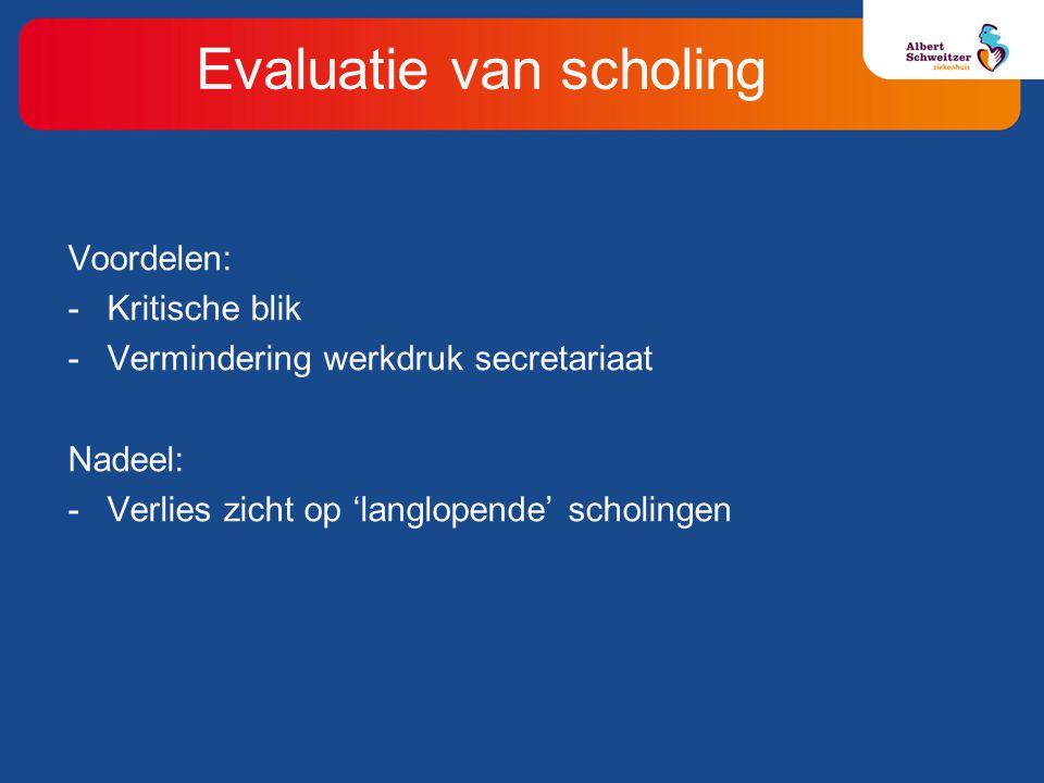 Voordelen: -Kritische blik -Vermindering werkdruk secretariaat Nadeel: -Verlies zicht op 'langlopende' scholingen Evaluatie van scholing