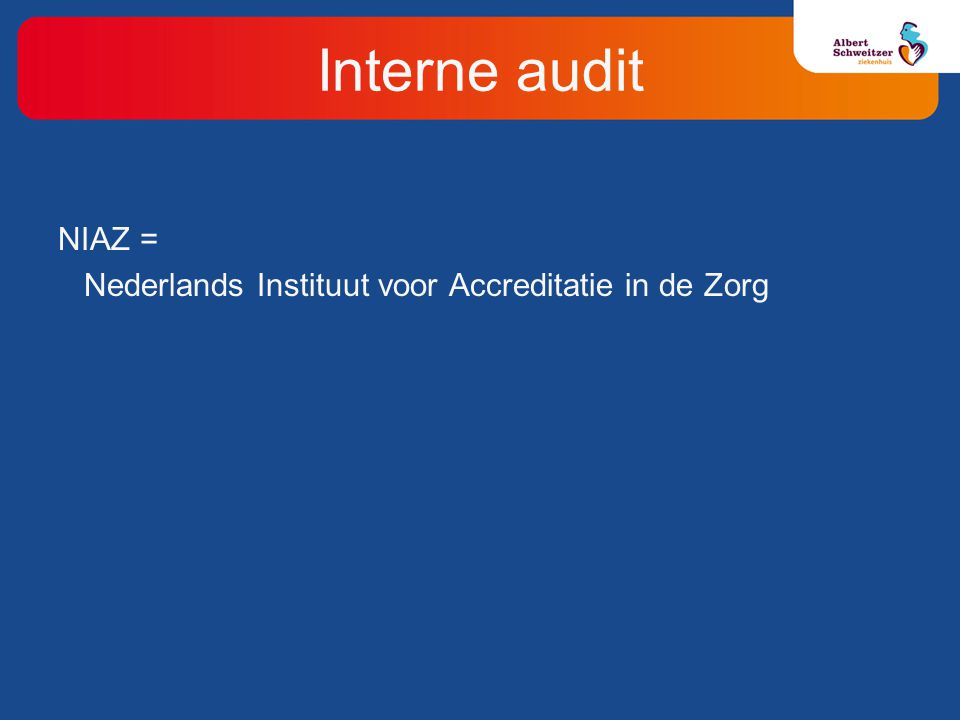 NIAZ = Nederlands Instituut voor Accreditatie in de Zorg Interne audit