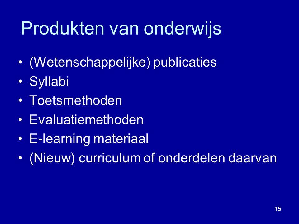 15 Produkten van onderwijs (Wetenschappelijke) publicaties Syllabi Toetsmethoden Evaluatiemethoden E-learning materiaal (Nieuw) curriculum of onderdelen daarvan