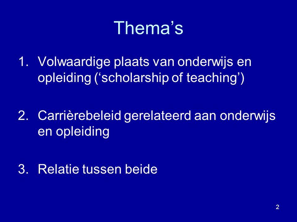 2 Thema's 1.Volwaardige plaats van onderwijs en opleiding ('scholarship of teaching') 2.Carrièrebeleid gerelateerd aan onderwijs en opleiding 3.Relatie tussen beide