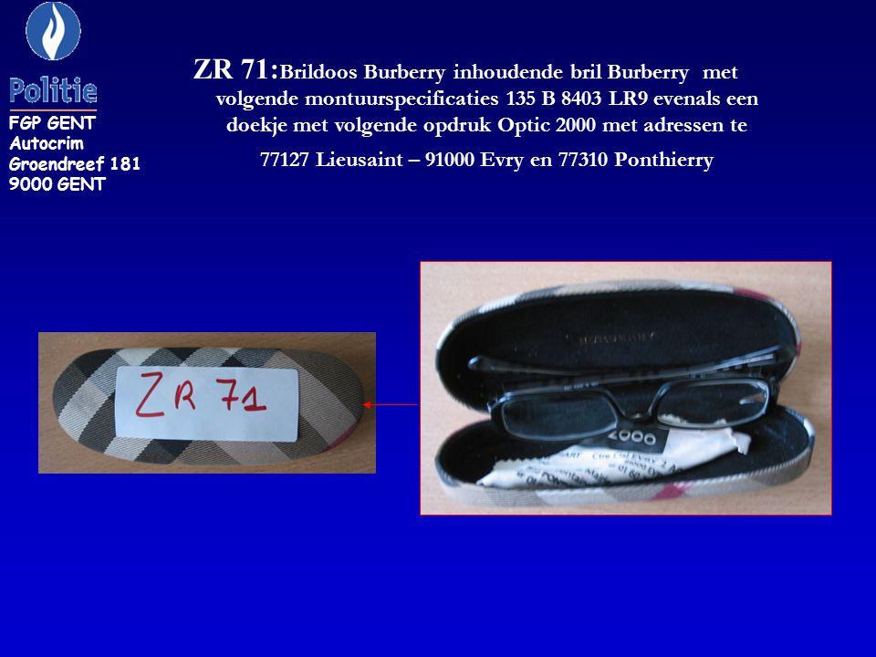 ZR 71: Brildoos Burberry inhoudende bril Burberry met volgende montuurspecificaties 135 B 8403 LR9 evenals een doekje met volgende opdruk Optic 2000 met adressen te 77127 Lieusaint – 91000 Evry en 77310 Ponthierry FGP GENT Autocrim Groendreef 181 9000 GENT