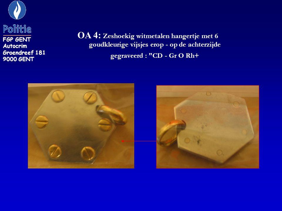 OA 4: Zeshoekig witmetalen hangertje met 6 goudkleurige vijsjes erop - op de achterzijde gegraveerd : CD - Gr O Rh+ FGP GENT Autocrim Groendreef 181 9000 GENT