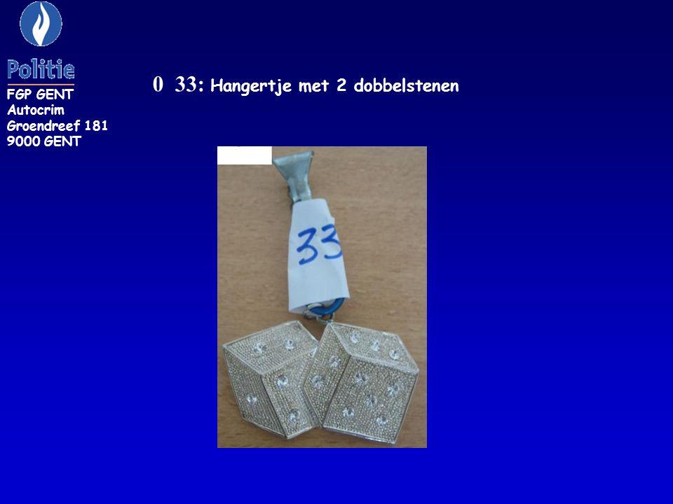 0 33: Hangertje met 2 dobbelstenen FGP GENT Autocrim Groendreef 181 9000 GENT