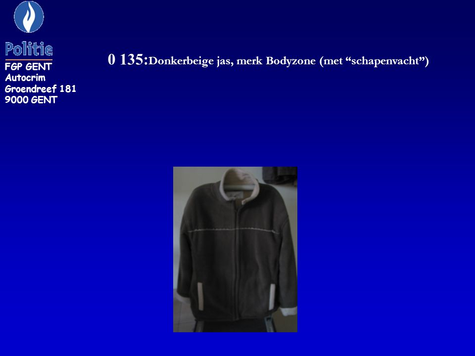 """0 135: Donkerbeige jas, merk Bodyzone (met """"schapenvacht"""") FGP GENT Autocrim Groendreef 181 9000 GENT"""