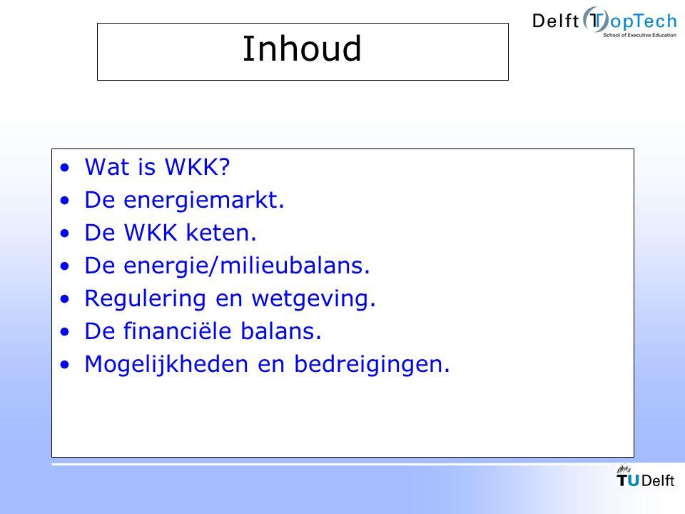 Inhoud Wat is WKK? De energiemarkt. De WKK keten. De energie/milieubalans. Regulering en wetgeving. De financiële balans. Mogelijkheden en bedreiginge