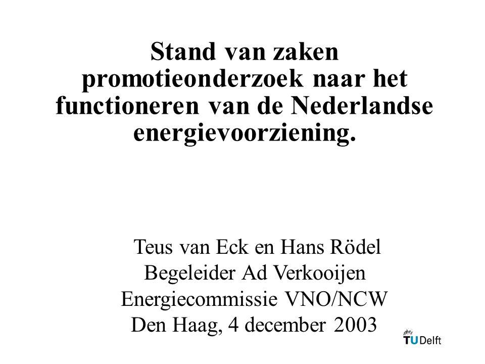 Stand van zaken promotieonderzoek naar het functioneren van de Nederlandse energievoorziening. Teus van Eck en Hans Rödel Begeleider Ad Verkooijen Ene