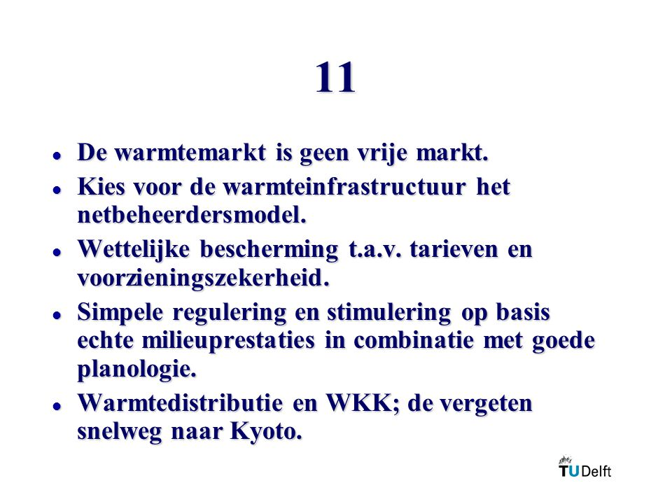 11 l De warmtemarkt is geen vrije markt. l Kies voor de warmteinfrastructuur het netbeheerdersmodel. l Wettelijke bescherming t.a.v. tarieven en voorz