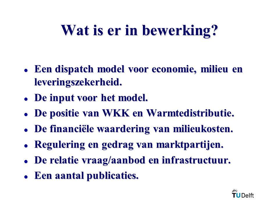 Wat is er in bewerking? l Een dispatch model voor economie, milieu en leveringszekerheid. l De input voor het model. l De positie van WKK en Warmtedis
