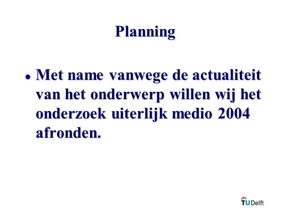 Planning l Met name vanwege de actualiteit van het onderwerp willen wij het onderzoek uiterlijk medio 2004 afronden.