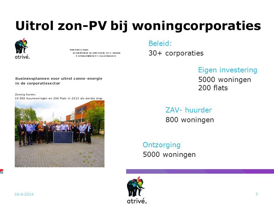 Uitrol zon-PV bij woningcorporaties Ontzorging 5000 woningen 19-9-2014 3 ZAV- huurder 800 woningen Eigen investering 5000 woningen 200 flats Beleid: 3