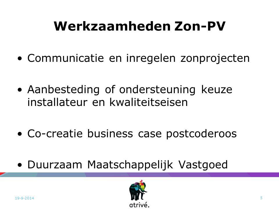 Werkzaamheden Zon-PV Communicatie en inregelen zonprojecten Aanbesteding of ondersteuning keuze installateur en kwaliteitseisen Co-creatie business case postcoderoos Duurzaam Maatschappelijk Vastgoed 19-9-2014 5