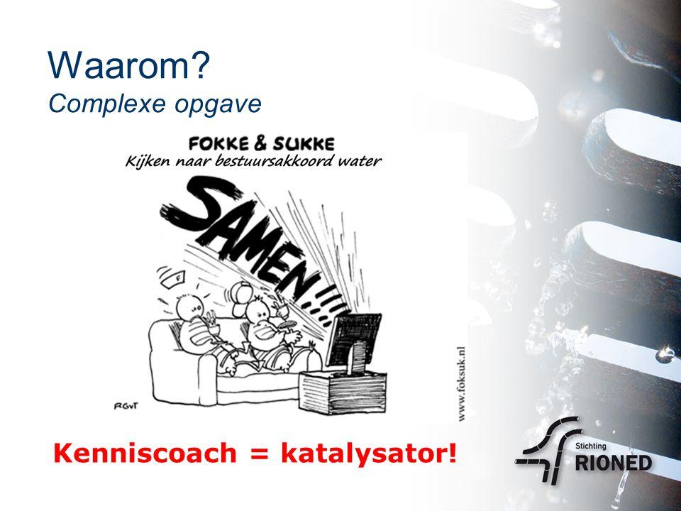Waarom? Complexe opgave Kenniscoach = katalysator!
