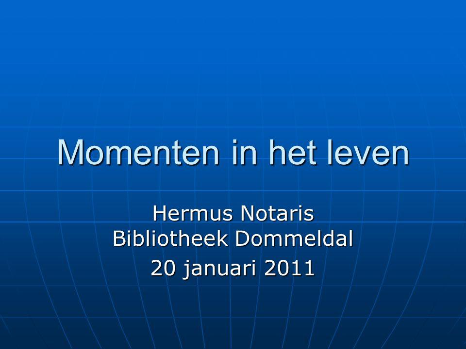 Momenten in het leven Hermus Notaris Bibliotheek Dommeldal 20 januari 2011
