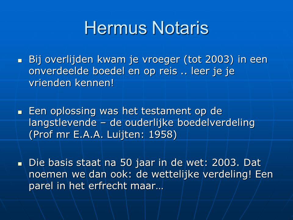 Hermus Notaris Bij overlijden kwam je vroeger (tot 2003) in een onverdeelde boedel en op reis..