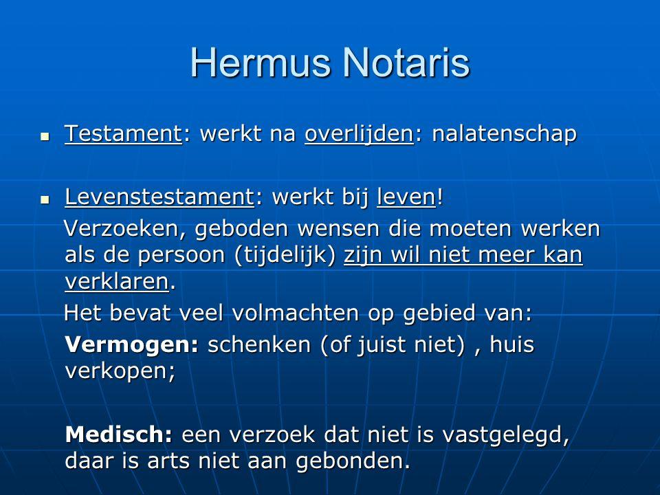 Hermus Notaris Testament: werkt na overlijden: nalatenschap Testament: werkt na overlijden: nalatenschap Levenstestament: werkt bij leven.
