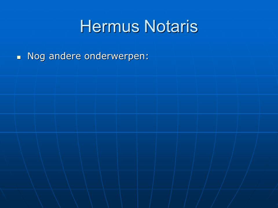 Hermus Notaris Nog andere onderwerpen: Nog andere onderwerpen: