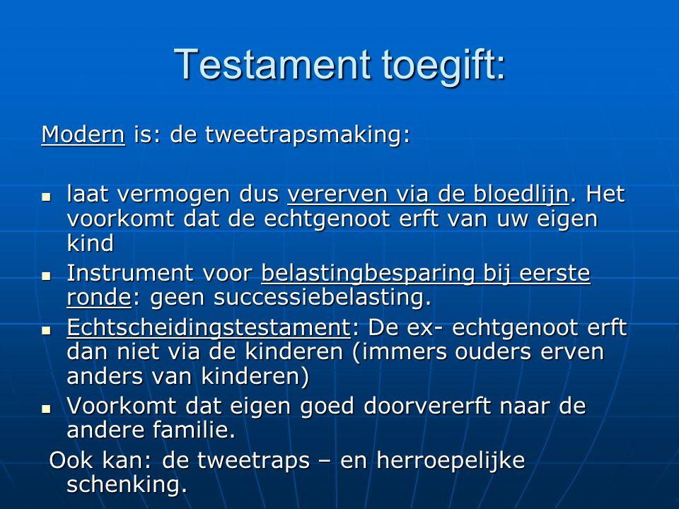 Testament toegift: Modern is: de tweetrapsmaking: laat vermogen dus vererven via de bloedlijn.