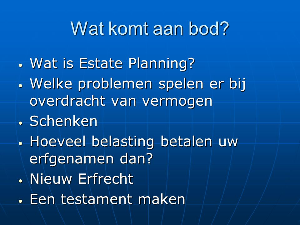 Wat komt aan bod.Wat is Estate Planning. Wat is Estate Planning.