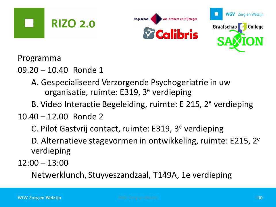 10WGV Zorg en Welzijn Programma 09.20 – 10.40Ronde 1 A. Gespecialiseerd Verzorgende Psychogeriatrie in uw organisatie, ruimte: E319, 3 e verdieping B.
