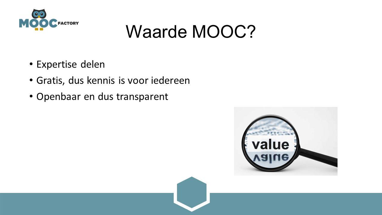 Waarde MOOC Expertise delen Gratis, dus kennis is voor iedereen Openbaar en dus transparent
