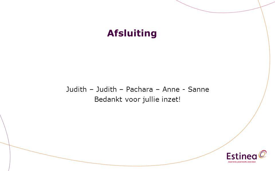 Afsluiting Judith – Judith – Pachara – Anne - Sanne Bedankt voor jullie inzet!