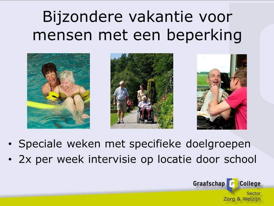 Bijzondere vakantie voor mensen met een beperking Speciale weken met specifieke doelgroepen 2x per week intervisie op locatie door school