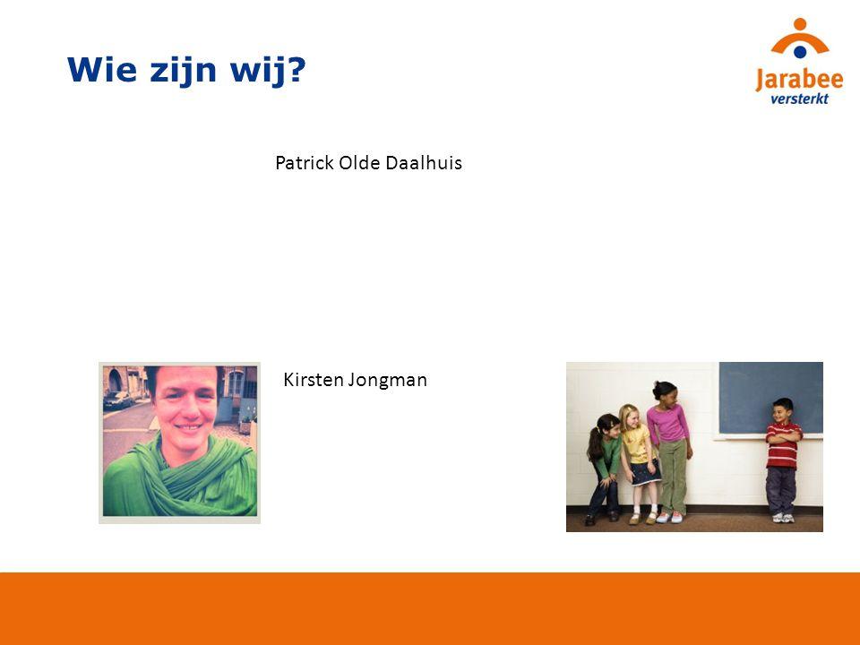 Wie zijn wij? Kirsten Jongman Patrick Olde Daalhuis
