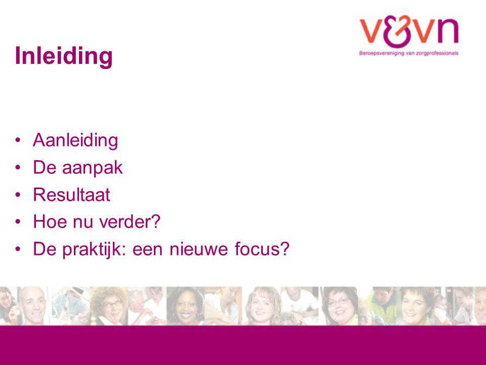 Inleiding Aanleiding De aanpak Resultaat Hoe nu verder? De praktijk: een nieuwe focus?