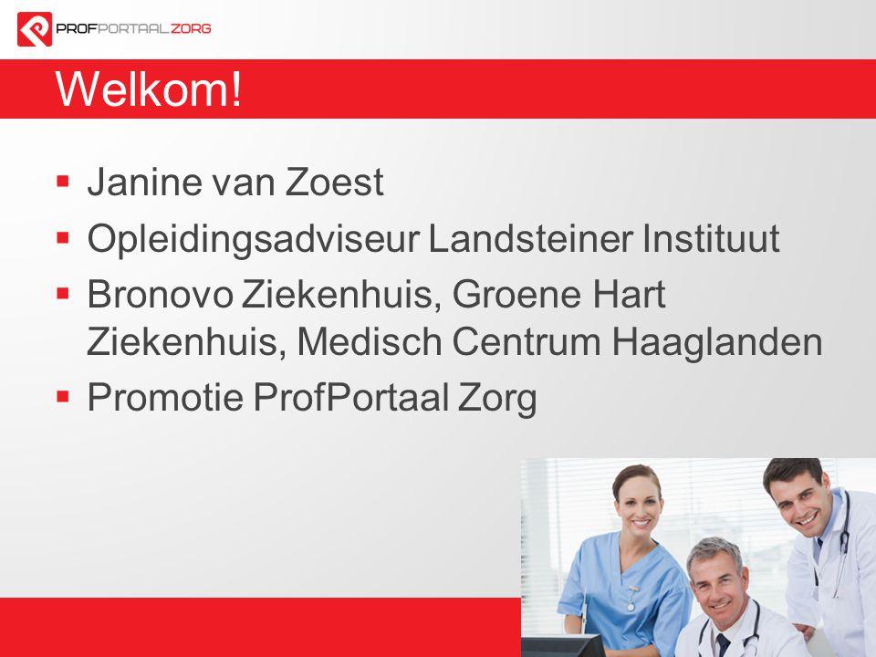 Welkom!  Janine van Zoest  Opleidingsadviseur Landsteiner Instituut  Bronovo Ziekenhuis, Groene Hart Ziekenhuis, Medisch Centrum Haaglanden  Promo